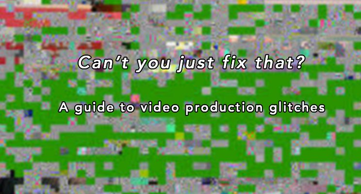 pixelated image asking why you can't just fix video production glitches